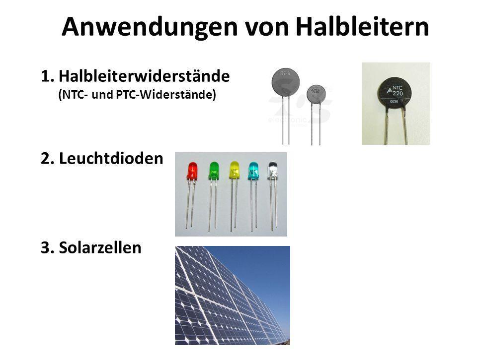 Anwendungen von Halbleitern 1.Halbleiterwiderstände (NTC- und PTC-Widerstände) 2. Leuchtdioden 3. Solarzellen