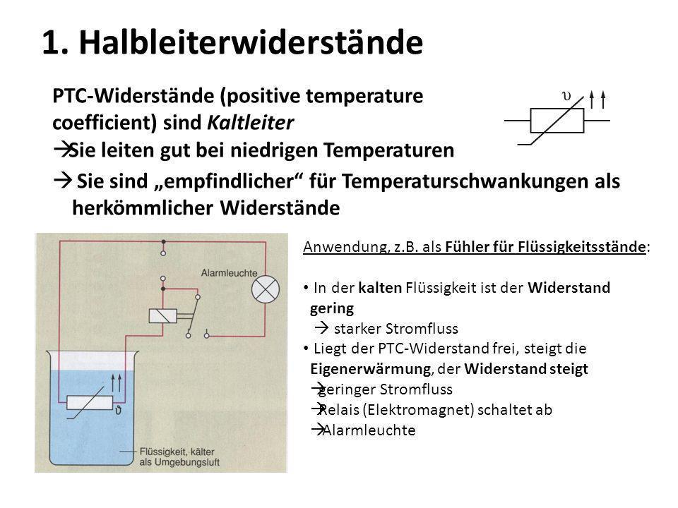 1. Halbleiterwiderstände PTC-Widerstände (positive temperature coefficient) sind Kaltleiter Sie leiten gut bei niedrigen Temperaturen Sie sind empfind