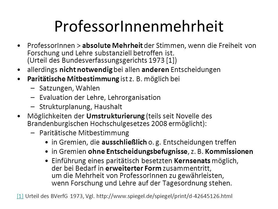 ProfessorInnenmehrheit ProfessorInnen > absolute Mehrheit der Stimmen, wenn die Freiheit von Forschung und Lehre substanziell betroffen ist.