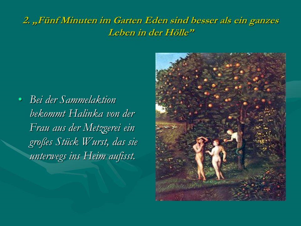 2. Fünf Minuten im Garten Eden sind besser als ein ganzes Leben in der Hölle Bei der Sammelaktion bekommt Halinka von der Frau aus der Metzgerei ein g