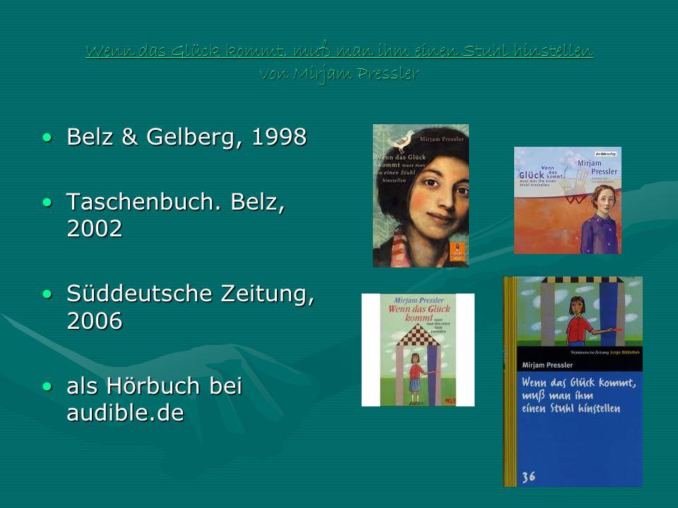 Wenn das Glück kommt, muß man ihm einen Stuhl hinstellen von Mirjam Pressler Belz & Gelberg, 1998Belz & Gelberg, 1998 Taschenbuch. Belz, 2002Taschenbu