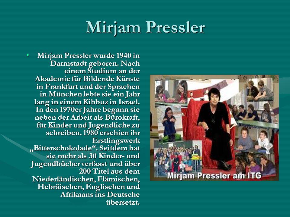 Mirjam Pressler Mirjam Pressler wurde 1940 in Darmstadt geboren. Nach einem Studium an der Akademie für Bildende Künste in Frankfurt und der Sprachen