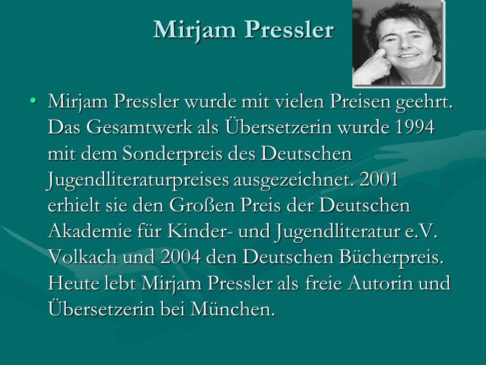 Mirjam Pressler Mirjam Pressler wurde mit vielen Preisen geehrt. Das Gesamtwerk als Übersetzerin wurde 1994 mit dem Sonderpreis des Deutschen Jugendli