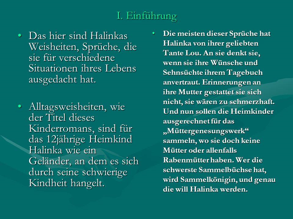 I. Einführung Das hier sind Halinkas Weisheiten, Sprüche, die sie für verschiedene Situationen ihres Lebens ausgedacht hat.Das hier sind Halinkas Weis