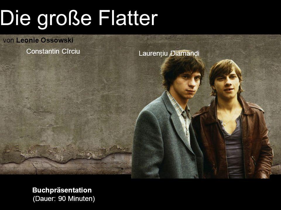 Die große Flatter von Leonie Ossowski Laureniu Diamandi Buchpräsentation (Dauer: 90 Minuten) Constantin Cîrciu