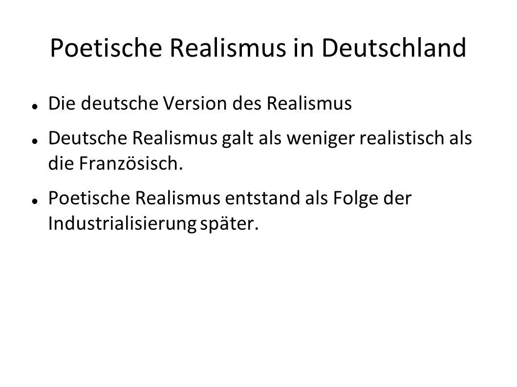 Poetische Realismus in Deutschland Die deutsche Version des Realismus Deutsche Realismus galt als weniger realistisch als die Französisch.