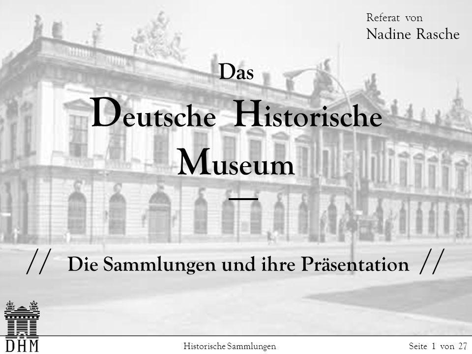 Das D eutsche H istorische M useum // Die Sammlungen und ihre Präsentation // Historische Sammlungen Seite 1 von 27 Referat von Nadine Rasche