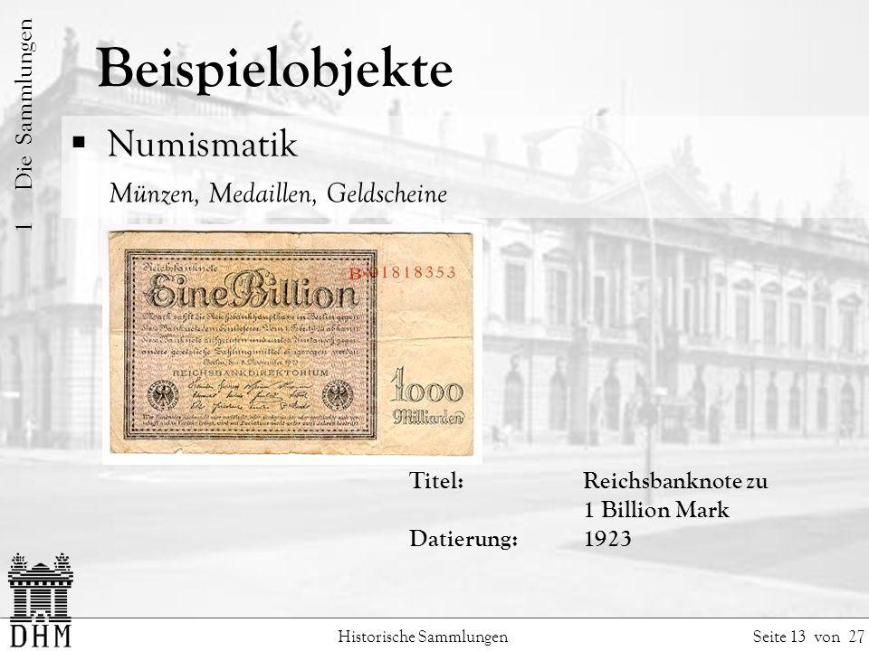 Beispielobjekte Historische Sammlungen Seite 13 von 27 1 Die Sammlungen Numismatik Münzen, Medaillen, Geldscheine Titel: Reichsbanknote zu 1 Billion Mark Datierung:1923