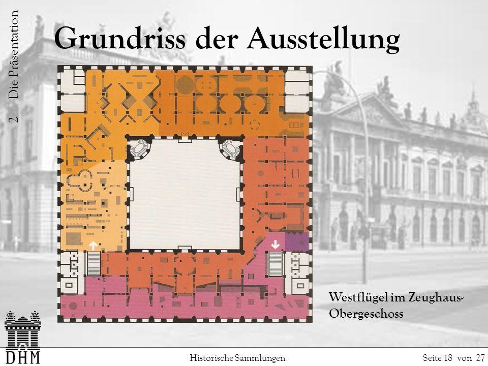 Grundriss der Ausstellung Historische Sammlungen Seite 18 von 27 Westflügel im Zeughaus- Obergeschoss 2 Die Präsentation