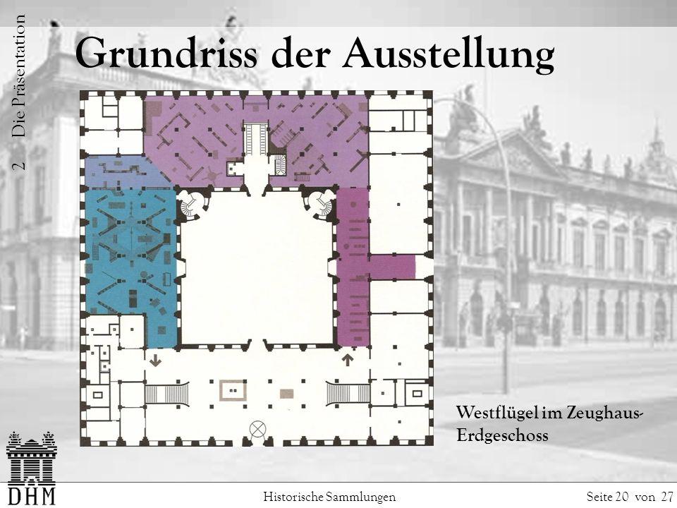 Grundriss der Ausstellung Historische Sammlungen Seite 20 von 27 Westflügel im Zeughaus- Erdgeschoss 2 Die Präsentation