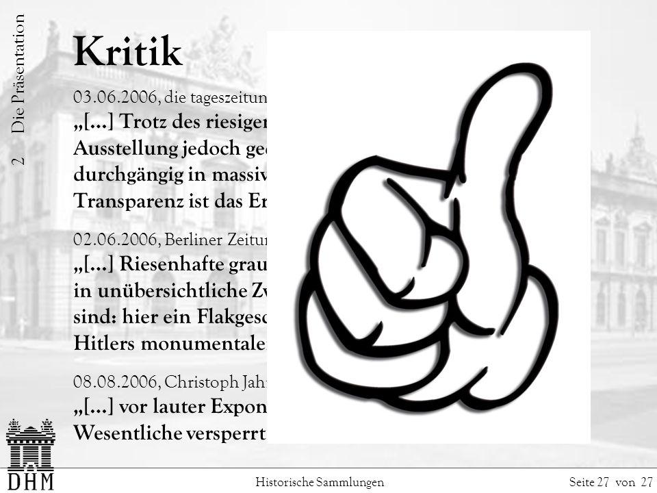 Kritik Historische Sammlungen Seite 27 von 27 03.06.2006, die tageszeitung: […] Trotz des riesigen Platzangebots wirkt die Ausstellung jedoch gedrängt.