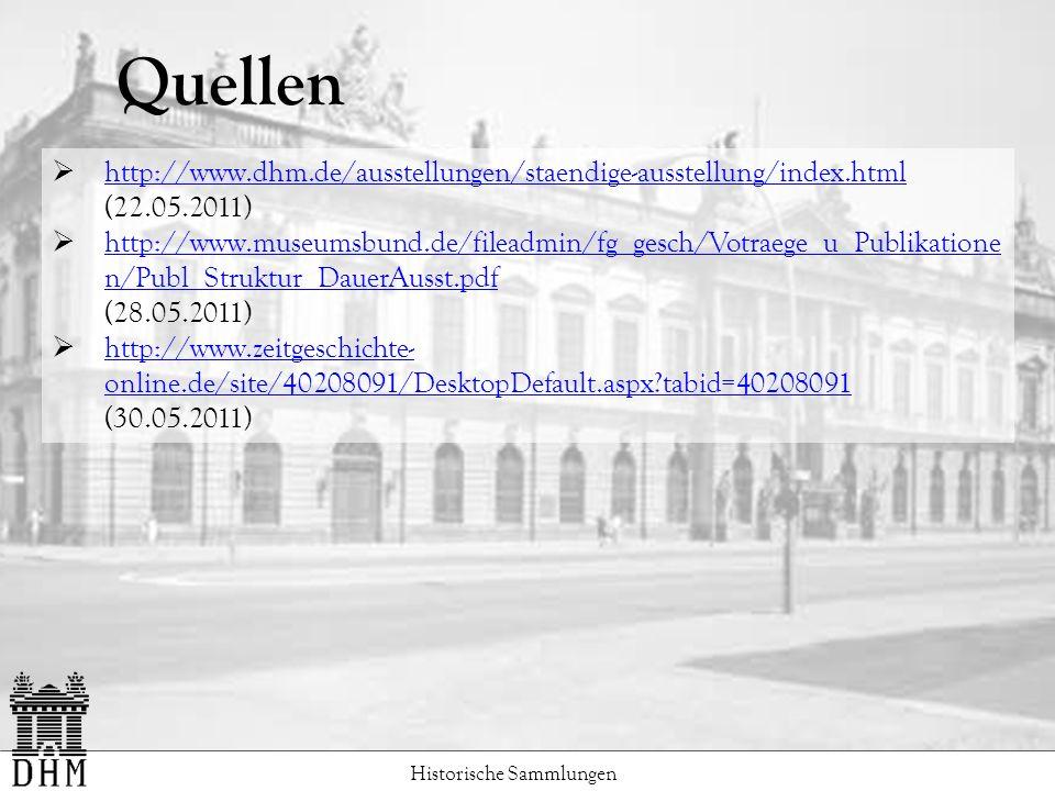Quellen Historische Sammlungen http://www.dhm.de/ausstellungen/staendige-ausstellung/index.html (22.05.2011) http://www.museumsbund.de/fileadmin/fg_gesch/Votraege_u_Publikatione n/Publ_Struktur_DauerAusst.pdf http://www.museumsbund.de/fileadmin/fg_gesch/Votraege_u_Publikatione n/Publ_Struktur_DauerAusst.pdf (28.05.2011) http://www.zeitgeschichte- online.de/site/40208091/DesktopDefault.aspx?tabid=40208091 http://www.zeitgeschichte- online.de/site/40208091/DesktopDefault.aspx?tabid=40208091 (30.05.2011)