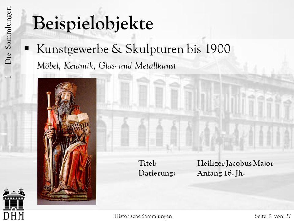 Beispielobjekte Historische Sammlungen Seite 9 von 27 1 Die Sammlungen Kunstgewerbe & Skulpturen bis 1900 Möbel, Keramik, Glas- und Metallkunst Titel: Heiliger Jacobus Major Datierung:Anfang 16.