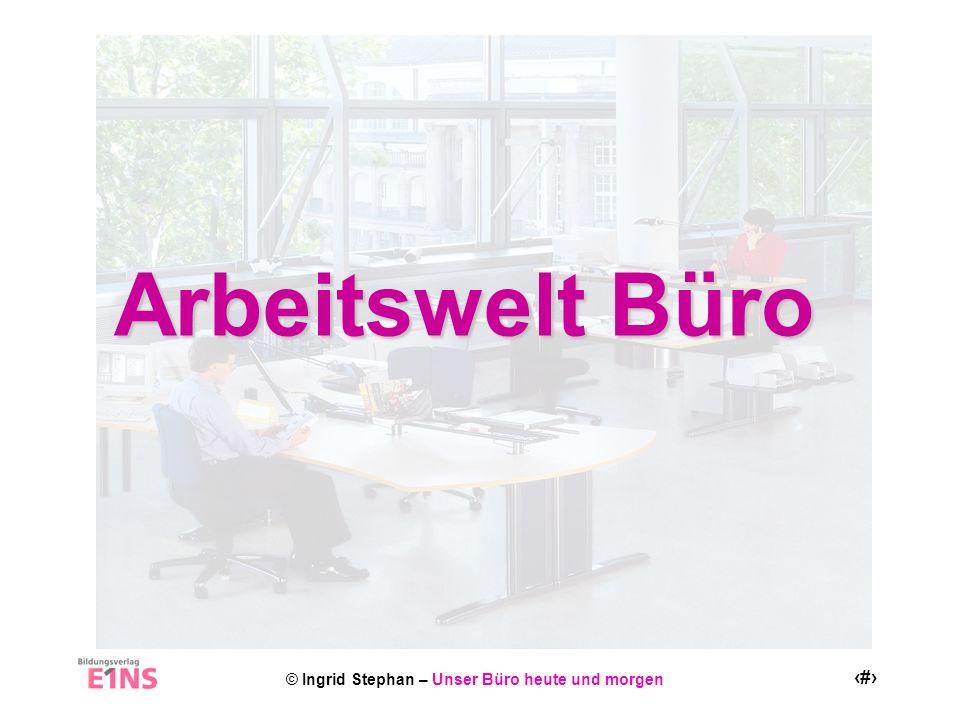 © Ingrid Stephan – Unser Büro heute und morgen 12 Flexibler Bildschirmarbeitsplatz