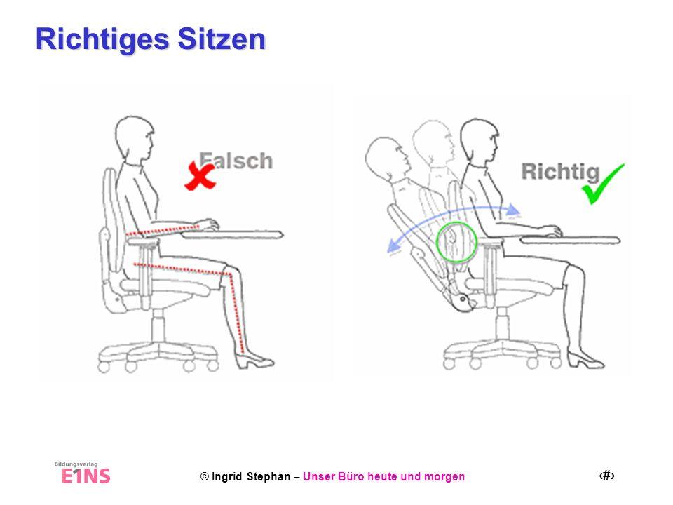 © Ingrid Stephan – Unser Büro heute und morgen 10 Richtiges Sitzen
