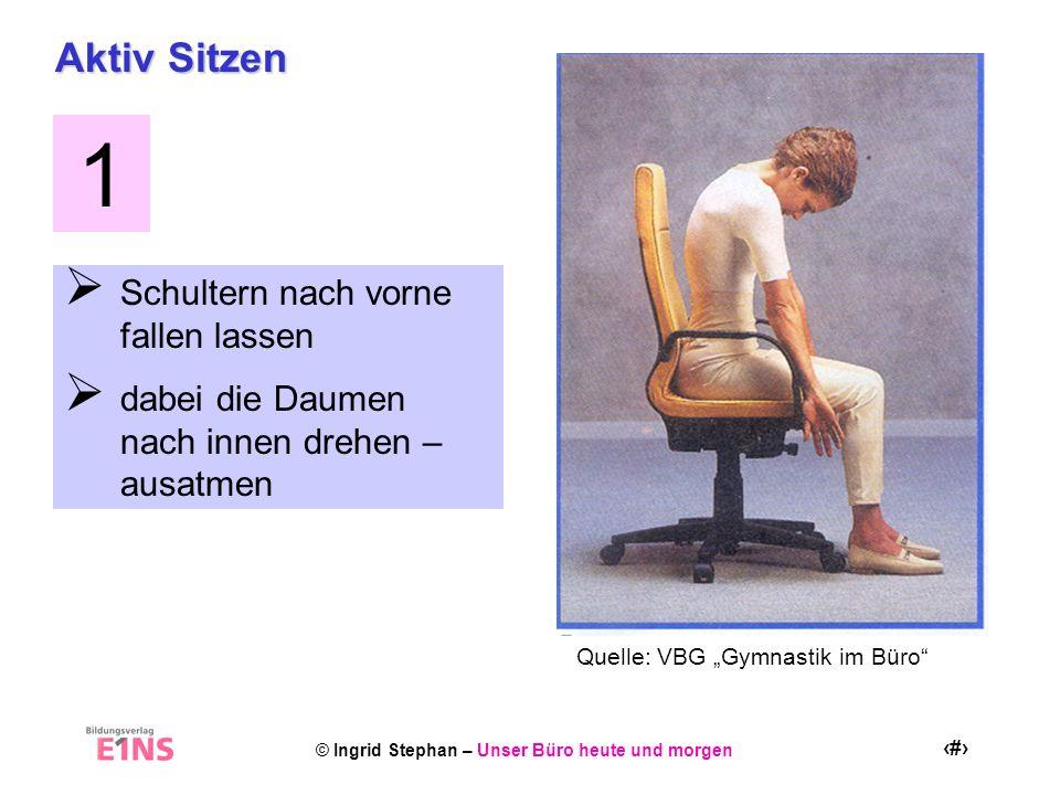 © Ingrid Stephan – Unser Büro heute und morgen 17 Aktiv Sitzen Schultern nach vorne fallen lassen dabei die Daumen nach innen drehen – ausatmen 1 Quel
