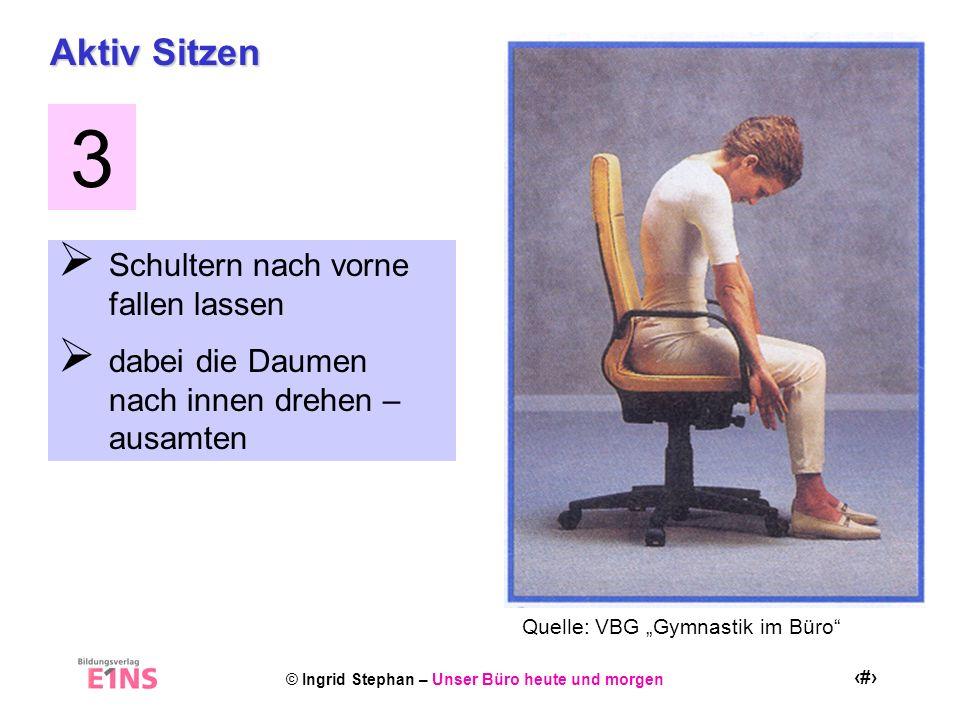 © Ingrid Stephan – Unser Büro heute und morgen 19 Aktiv Sitzen Schultern nach vorne fallen lassen dabei die Daumen nach innen drehen – ausamten 3 Quel