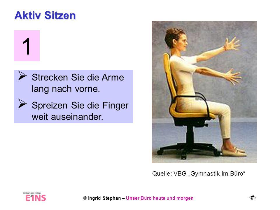 © Ingrid Stephan – Unser Büro heute und morgen 20 Aktiv Sitzen Strecken Sie die Arme lang nach vorne. Spreizen Sie die Finger weit auseinander. 1 Quel