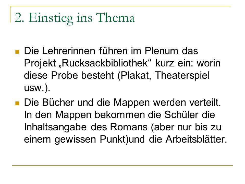 2. Einstieg ins Thema Die Lehrerinnen führen im Plenum das Projekt Rucksackbibliothek kurz ein: worin diese Probe besteht (Plakat, Theaterspiel usw.).