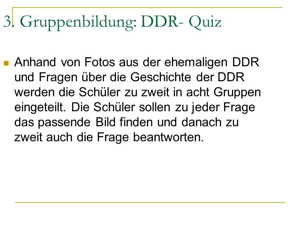 3. Gruppenbildung: DDR- Quiz Anhand von Fotos aus der ehemaligen DDR und Fragen über die Geschichte der DDR werden die Schüler zu zweit in acht Gruppe