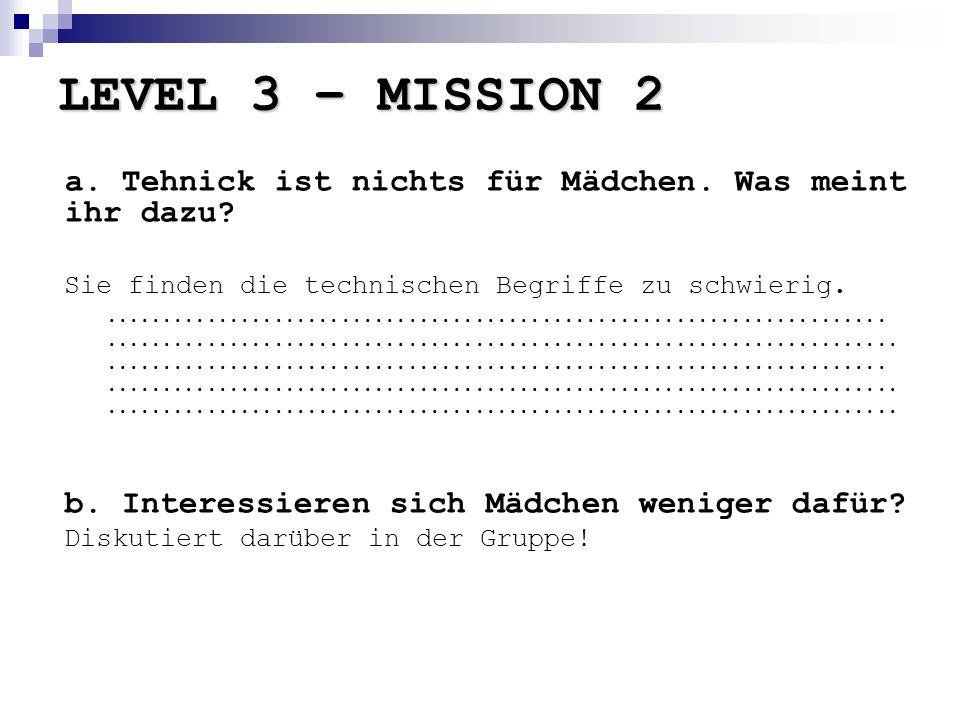 LEVEL 3 – MISSION 2 a.Tehnick ist nichts für Mädchen.