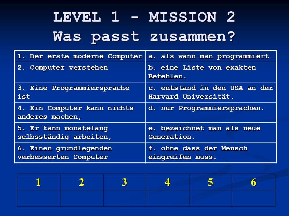 LEVEL 1 - MISSION 2 Was passt zusammen.1. Der erste moderne Computer a.