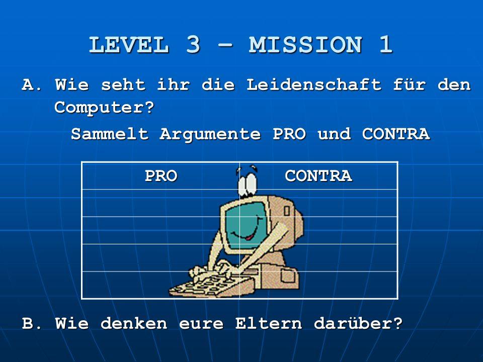 LEVEL 3 – MISSION 1 A.Wie seht ihr die Leidenschaft für den Computer.