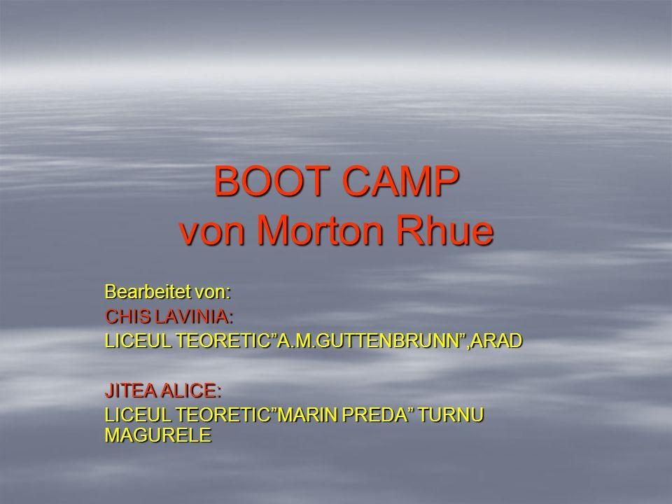 BOOT CAMP von Morton Rhue Bearbeitet von: CHIS LAVINIA: LICEUL TEORETICA.M.GUTTENBRUNN,ARAD JITEA ALICE: LICEUL TEORETICMARIN PREDA TURNU MAGURELE