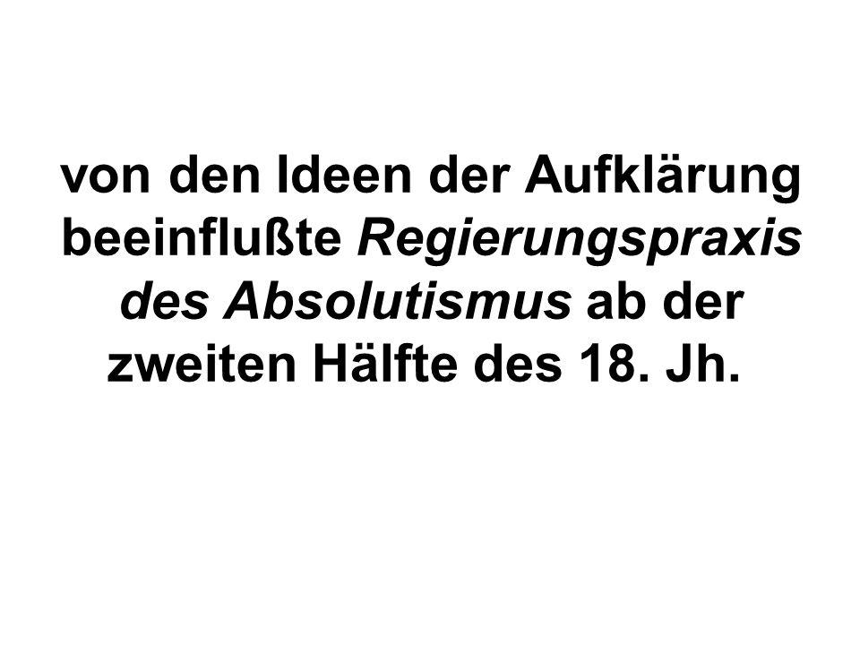 von den Ideen der Aufklärung beeinflußte Regierungspraxis des Absolutismus ab der zweiten Hälfte des 18. Jh.