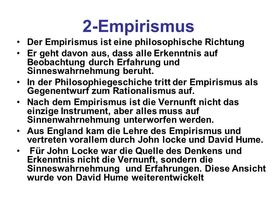 2-Empirismus Der Empirismus ist eine philosophische Richtung Er geht davon aus, dass alle Erkenntnis auf Beobachtung durch Erfahrung und Sinneswahrneh