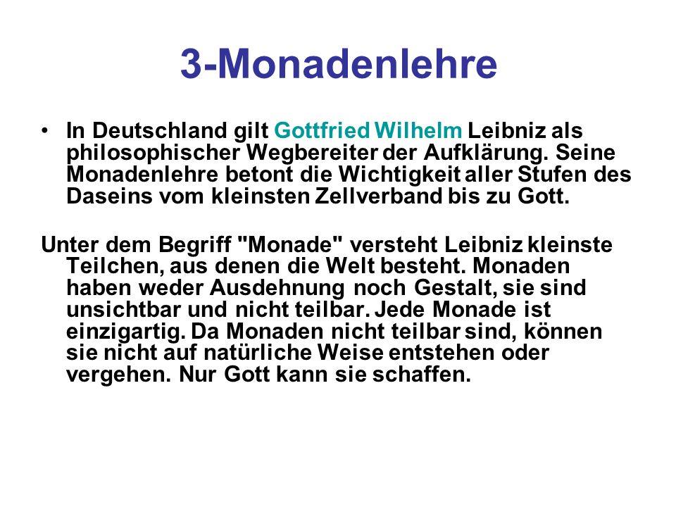 3-Monadenlehre In Deutschland gilt Gottfried Wilhelm Leibniz als philosophischer Wegbereiter der Aufklärung. Seine Monadenlehre betont die Wichtigkeit