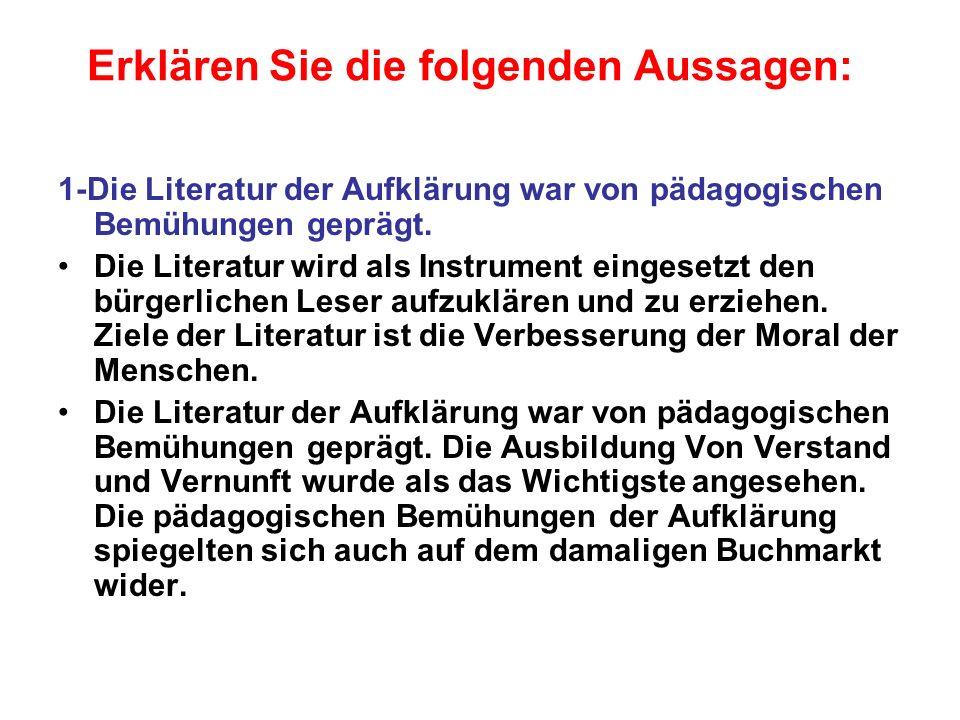 Erklären Sie die folgenden Aussagen: 1-Die Literatur der Aufklärung war von pädagogischen Bemühungen geprägt. Die Literatur wird als Instrument einges
