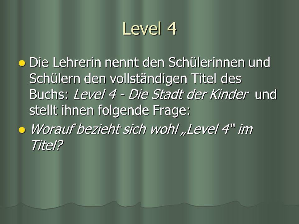 Level 4 Die Lehrerin nennt den Schülerinnen und Schülern den vollständigen Titel des Buchs: Level 4 - Die Stadt der Kinder und stellt ihnen folgende F