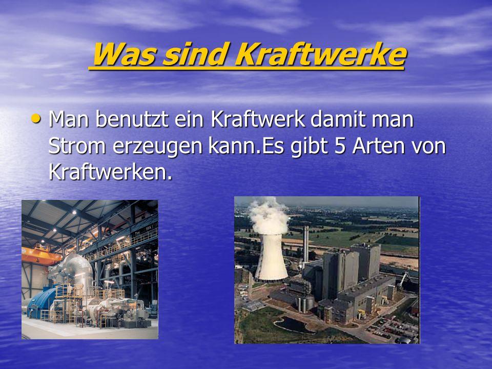 Was sind Kraftwerke Man benutzt ein Kraftwerk damit man Strom erzeugen kann.Es gibt 5 Arten von Kraftwerken. Man benutzt ein Kraftwerk damit man Strom