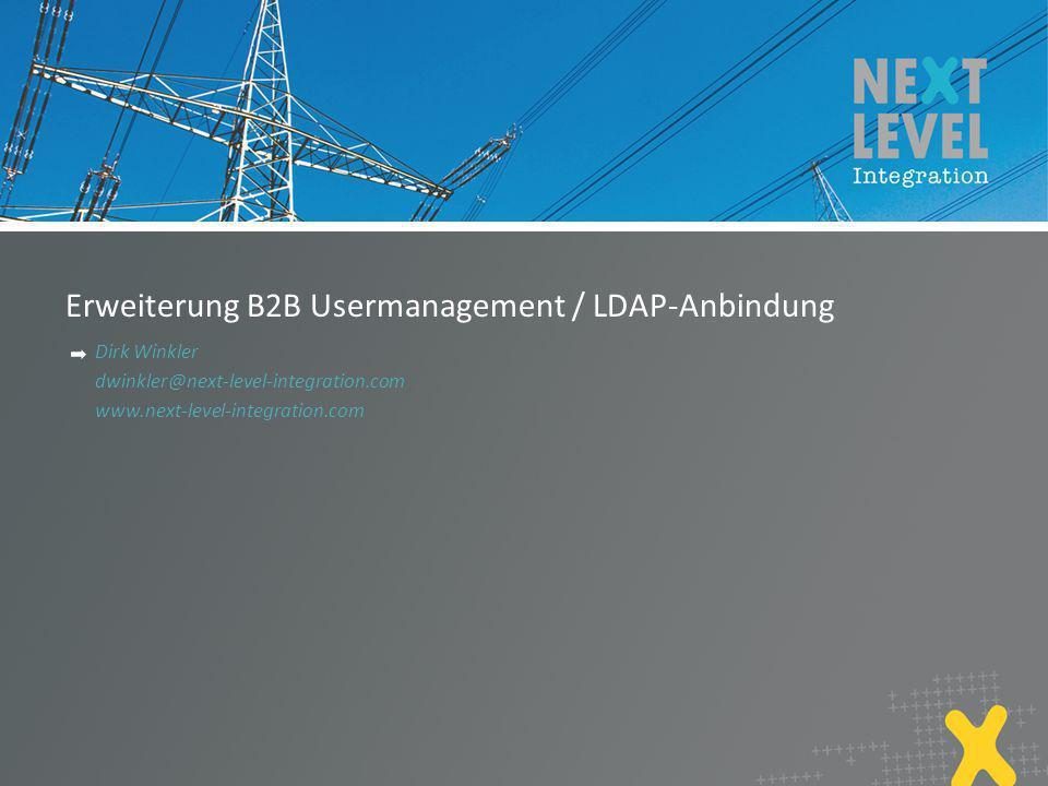 Erweiterung B2B Usermanagement / LDAP-Anbindung Dirk Winkler dwinkler@next-level-integration.com www.next-level-integration.com