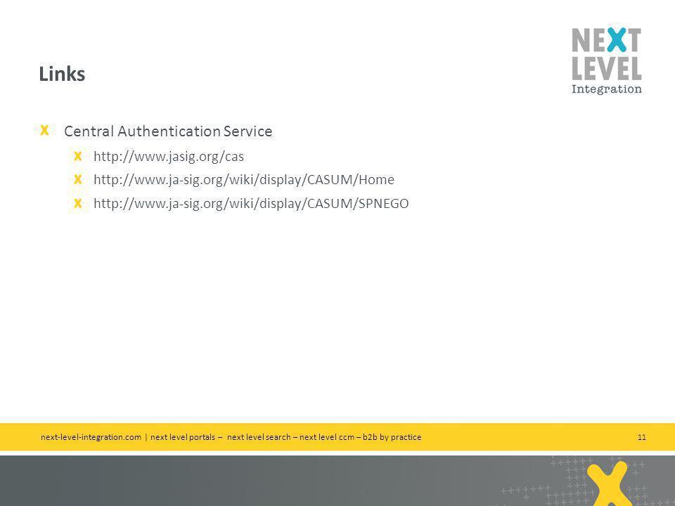 11 Central Authentication Service http://www.jasig.org/cas http://www.ja-sig.org/wiki/display/CASUM/Home http://www.ja-sig.org/wiki/display/CASUM/SPNEGO Links next-level-integration.com | next level portals – next level search – next level ccm – b2b by practice