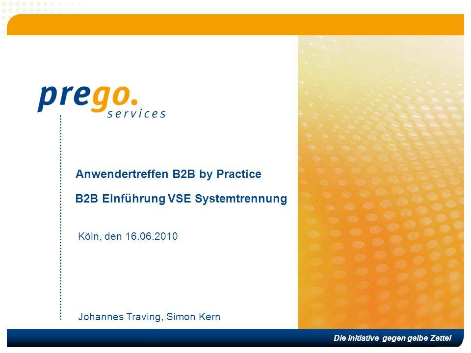 Die Initiative gegen gelbe Zettel Anwendertreffen B2B by Practice Köln, den 16.06.2010 B2B Einführung VSE Systemtrennung Johannes Traving, Simon Kern