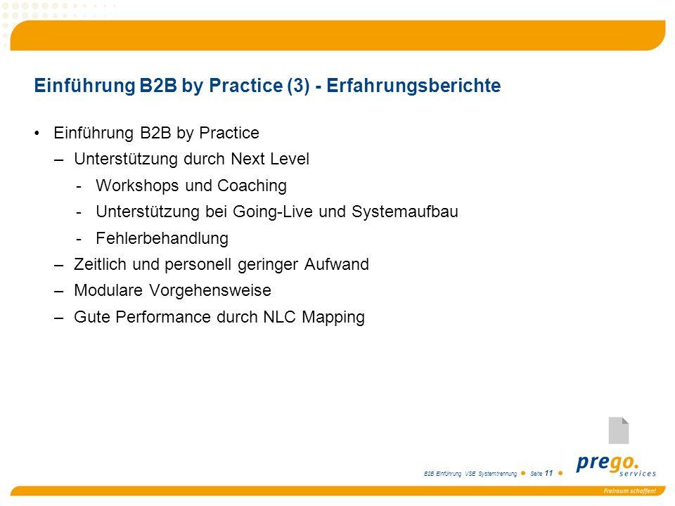 B2B Einführung VSE Systemtrennung Seite 11 Einführung B2B by Practice (3) - Erfahrungsberichte Einführung B2B by Practice –Unterstützung durch Next Le