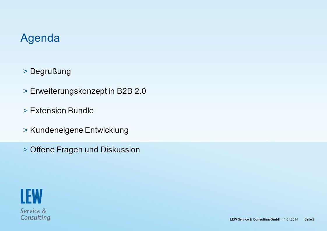 LEW Service & Consulting GmbH 11.01.2014Seite 2 Agenda > Begrüßung > Erweiterungskonzept in B2B 2.0 > Extension Bundle > Kundeneigene Entwicklung > Of