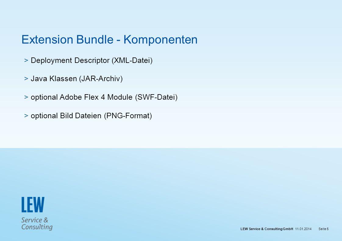 LEW Service & Consulting GmbH 11.01.2014Seite 5 Extension Bundle - Komponenten > Deployment Descriptor (XML-Datei) > Java Klassen (JAR-Archiv) > optio