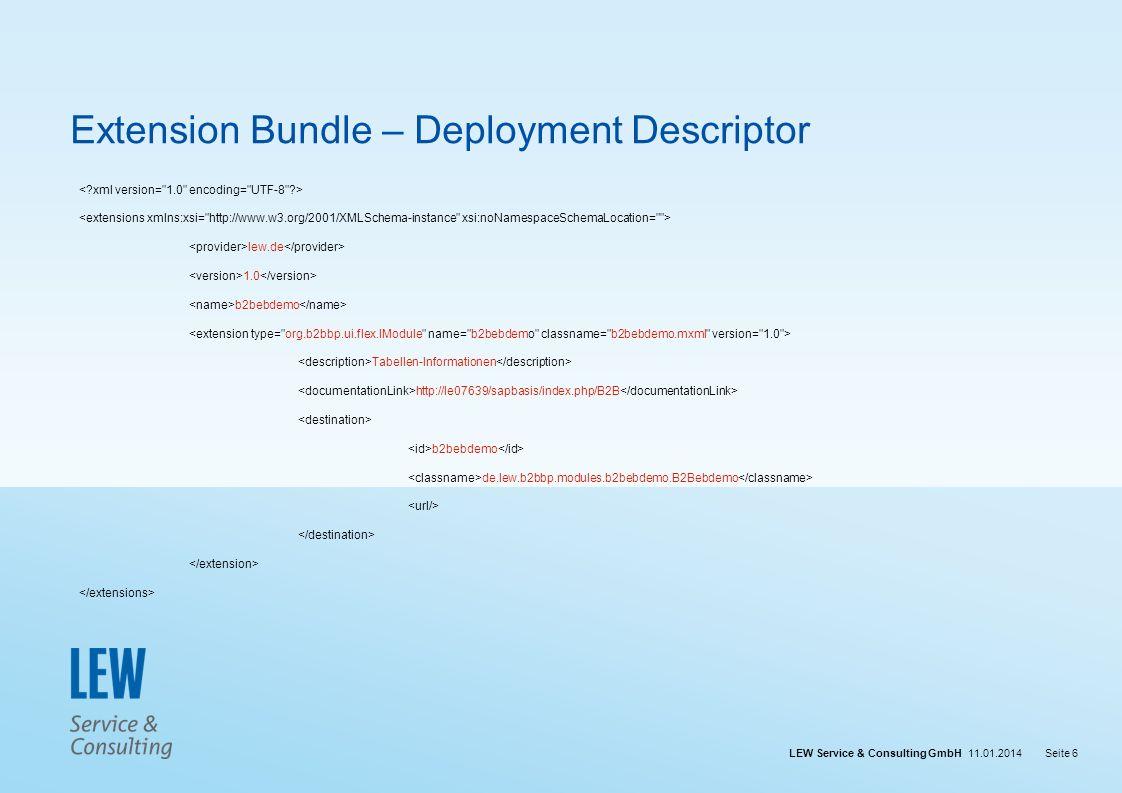 LEW Service & Consulting GmbH 11.01.2014Seite 6 Extension Bundle – Deployment Descriptor lew.de 1.0 b2bebdemo Tabellen-Informationen http://le07639/sa