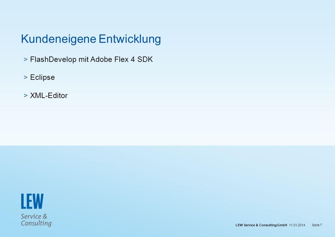 LEW Service & Consulting GmbH 11.01.2014Seite 7 Kundeneigene Entwicklung > FlashDevelop mit Adobe Flex 4 SDK > Eclipse > XML-Editor