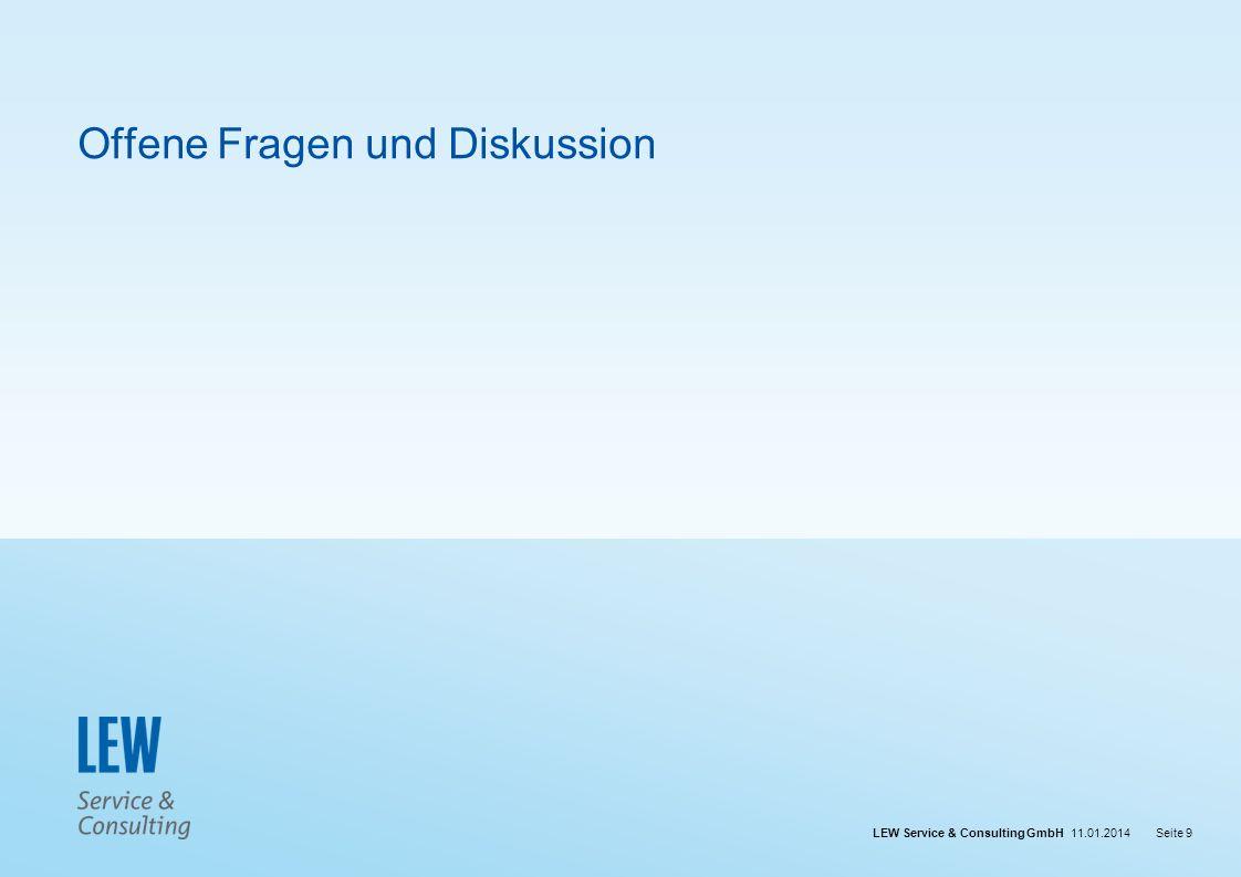 LEW Service & Consulting GmbH 11.01.2014Seite 9 Offene Fragen und Diskussion