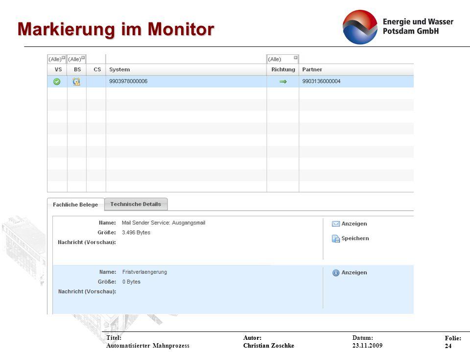 Autor: Christian Zoschke Folie: 24 Autor: Christian Zoschke Folie: 24 Datum: 23.11.2009 Titel: Automatisierter Mahnprozess Markierung im Monitor