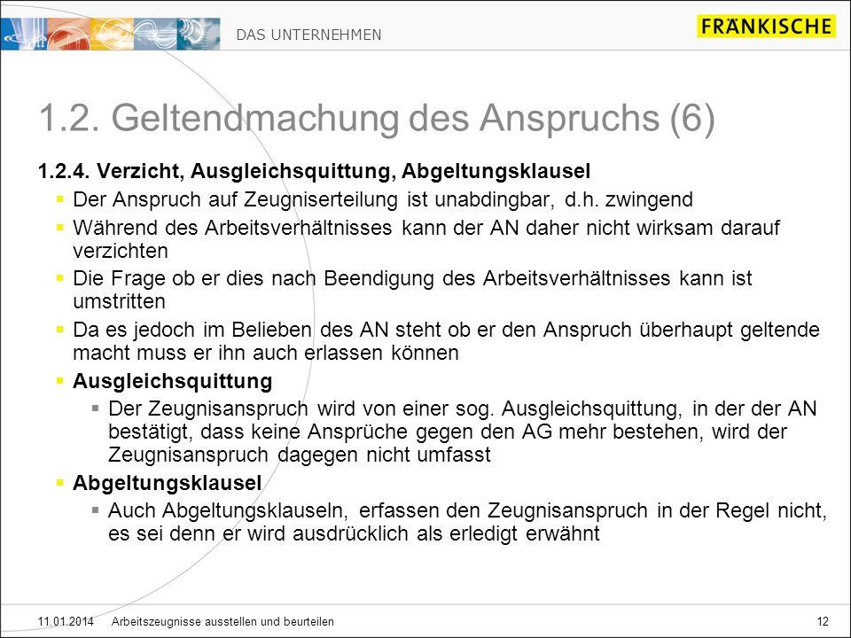 DAS UNTERNEHMEN 11.01.2014 Arbeitszeugnisse ausstellen und beurteilen12 1.2. Geltendmachung des Anspruchs (6) 1.2.4. Verzicht, Ausgleichsquittung, Abg