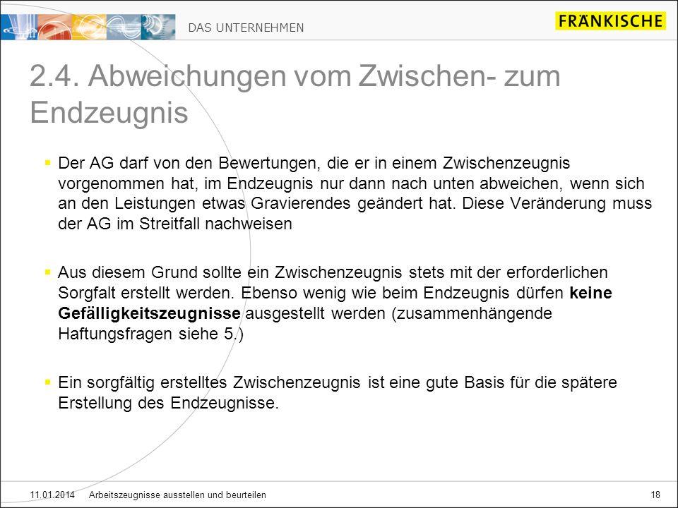 DAS UNTERNEHMEN 11.01.2014 Arbeitszeugnisse ausstellen und beurteilen18 2.4. Abweichungen vom Zwischen- zum Endzeugnis Der AG darf von den Bewertungen