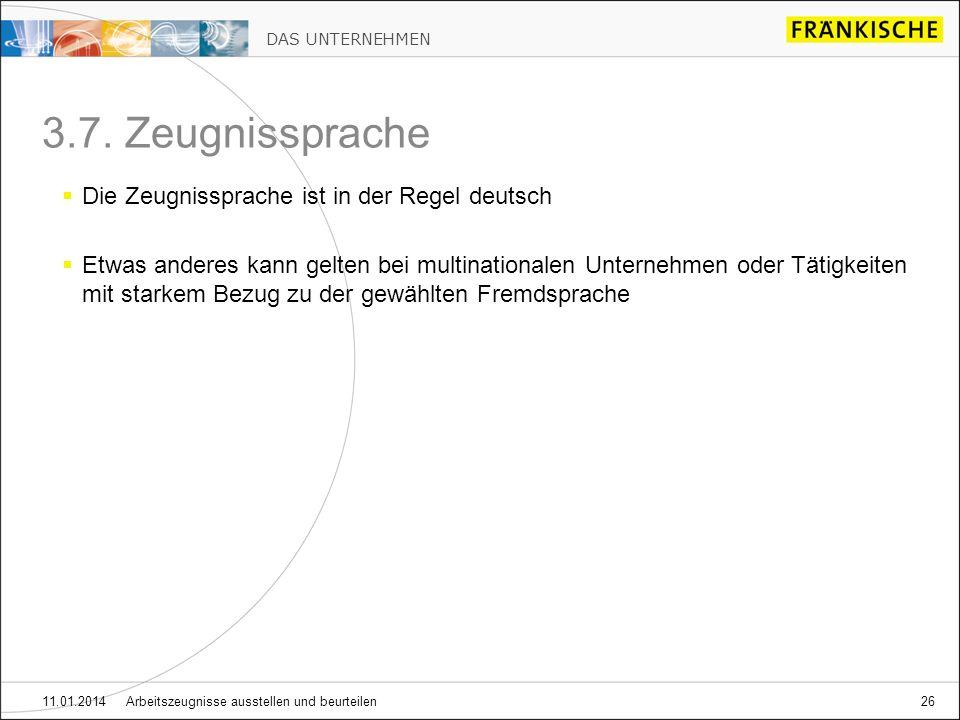 DAS UNTERNEHMEN 11.01.2014 Arbeitszeugnisse ausstellen und beurteilen26 3.7. Zeugnissprache Die Zeugnissprache ist in der Regel deutsch Etwas anderes