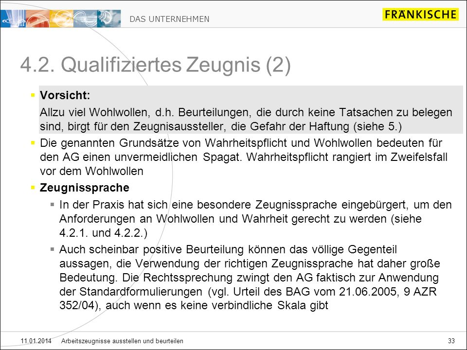DAS UNTERNEHMEN 11.01.2014 Arbeitszeugnisse ausstellen und beurteilen33 4.2. Qualifiziertes Zeugnis (2) Vorsicht: Allzu viel Wohlwollen, d.h. Beurteil