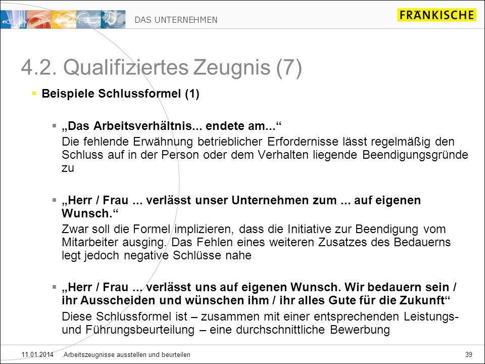 DAS UNTERNEHMEN 11.01.2014 Arbeitszeugnisse ausstellen und beurteilen39 4.2. Qualifiziertes Zeugnis (7) Beispiele Schlussformel (1) Das Arbeitsverhält