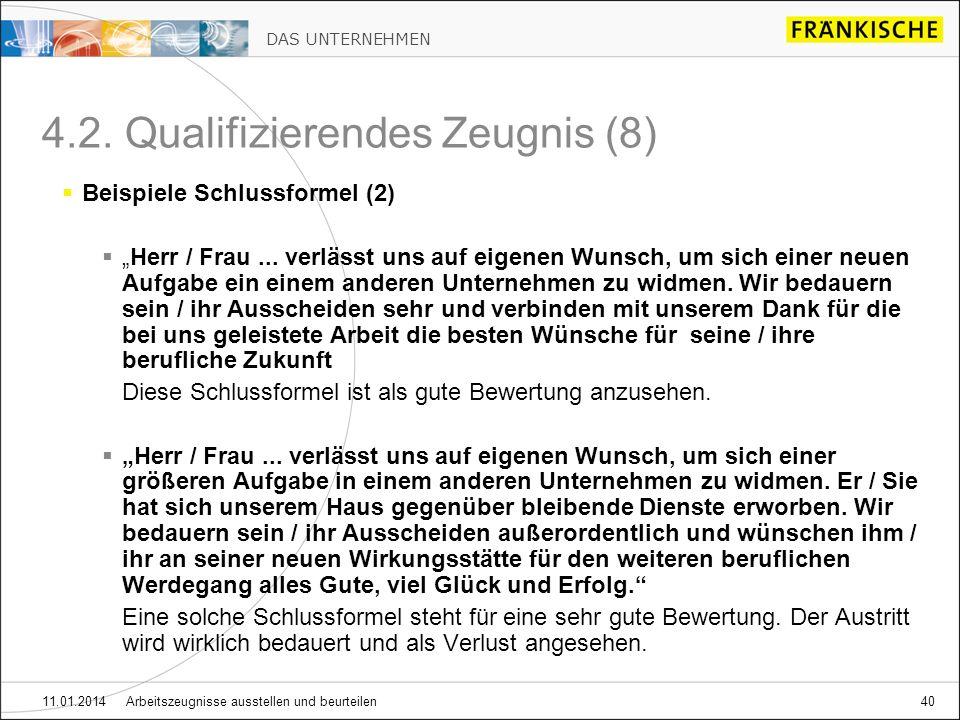 DAS UNTERNEHMEN 11.01.2014 Arbeitszeugnisse ausstellen und beurteilen40 4.2. Qualifizierendes Zeugnis (8) Beispiele Schlussformel (2) Herr / Frau... v